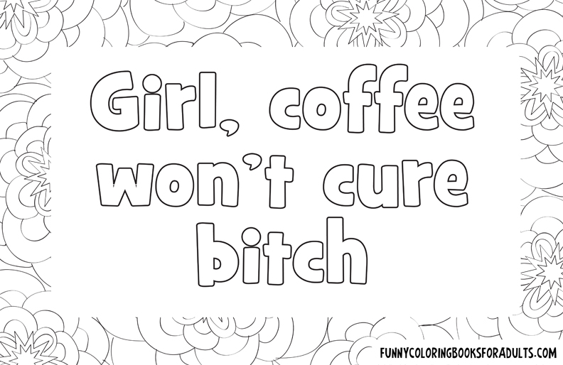 Girl Coffee Won't Cure Bitch
