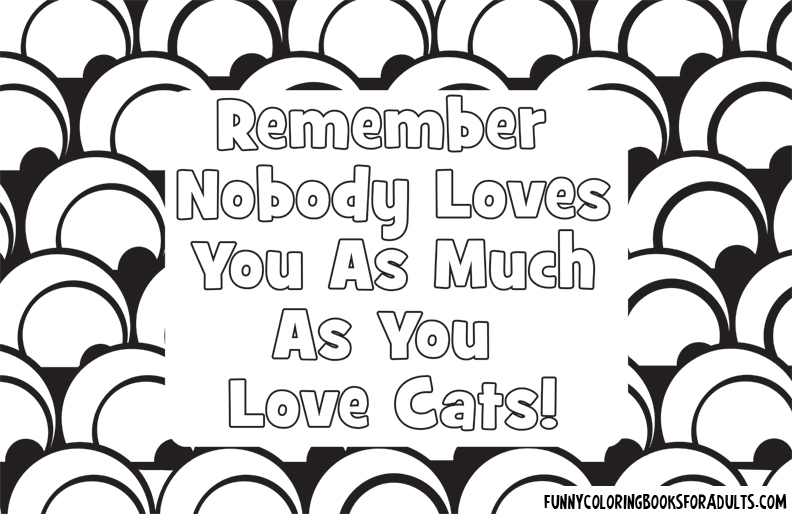 Remember Nobody Loves You As Much As You Love Your Cats