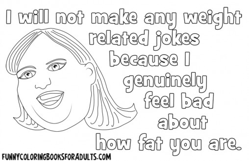 I Will Not Make Any Weight Jokes Because I Genuinely Feel Bad About How Fat You Are