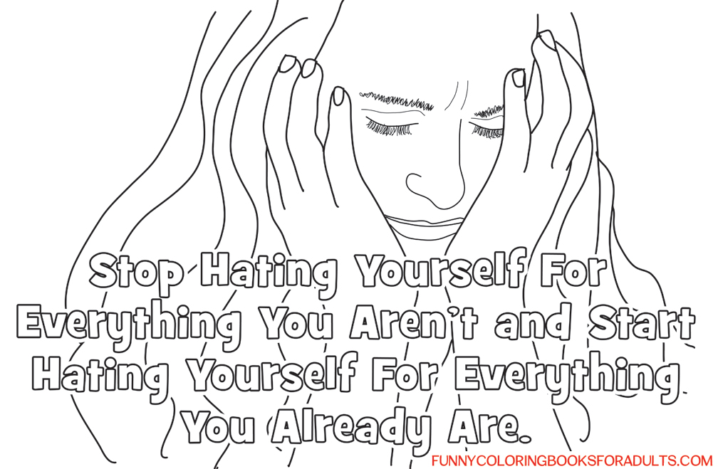 Funny Stop Hating Yourself Inspirational Quote Coloring Page for Adults