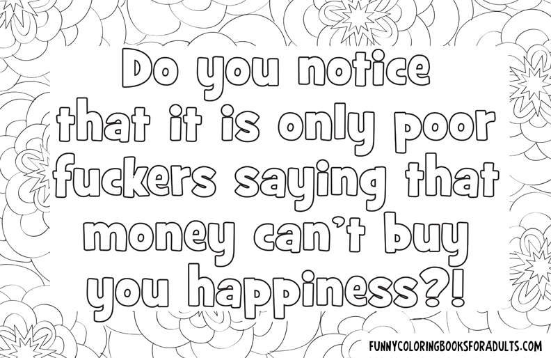 Do You Notice That It Is Only Poor Fuckers Saying That Money Can't Buy You Happiness