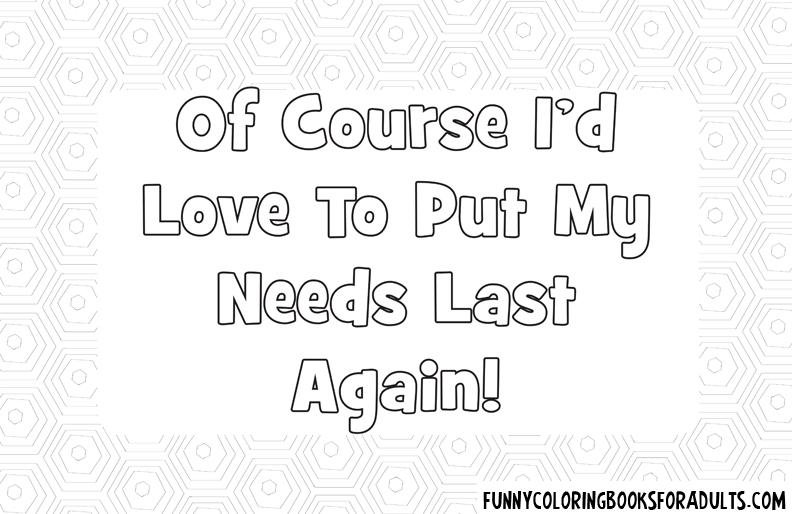Of Course I'd Love to Put My Need Last Again
