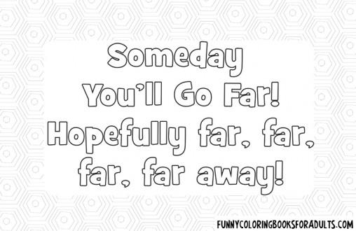 Someday You Will Go Far Hopefully Far Far Far Away